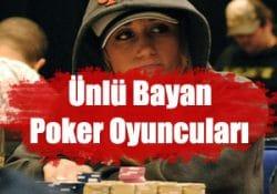 En ünlü bayan poker oyuncularını sizler için sıraladık.