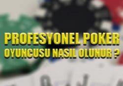 Profesyonel poker oyuncusu olmak için dikkat edilmesi gerekenler