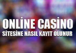 Online casino sitesine nasıl kayıt olunur ?