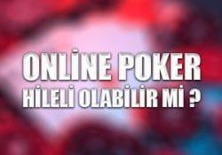 Online poker hileli olabilir mi ?