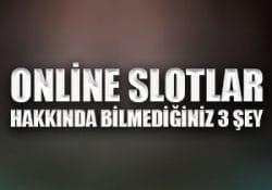 Online slotlar hakkında bilmediğiniz 3 şey